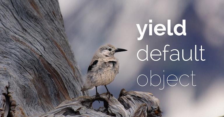 yield default object | Arkency Blog