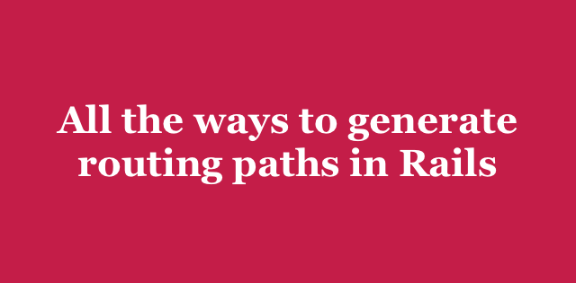 All the ways to generate routing paths in Rails | Arkency Blog