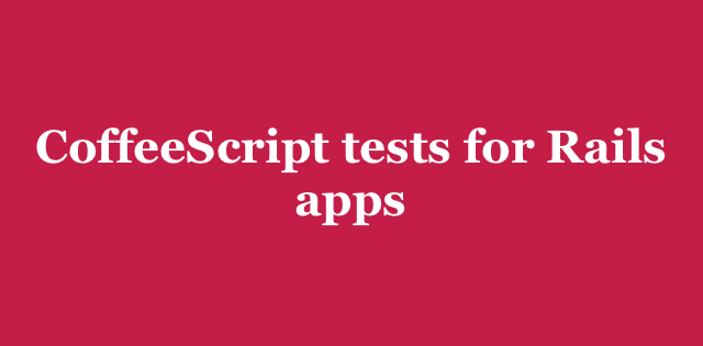 CoffeeScript tests for Rails apps | Arkency Blog