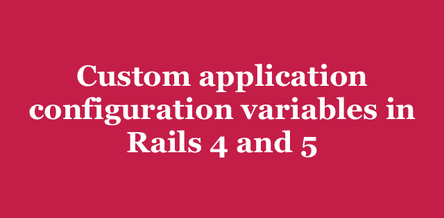 Custom application configuration variables in Rails 4 and 5