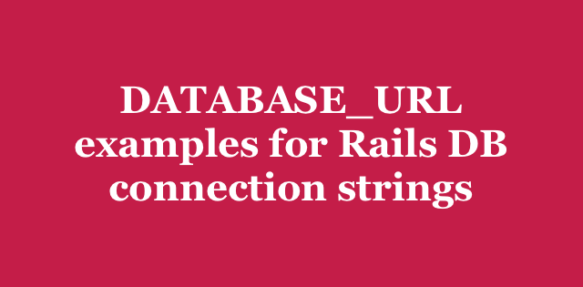DATABASE_URL examples for Rails DB connection strings