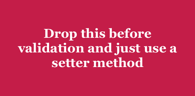 Drop this before validation and just use a setter method | Arkency Blog