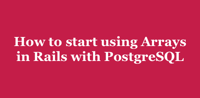 How to start using Arrays in Rails with PostgreSQL | Arkency Blog