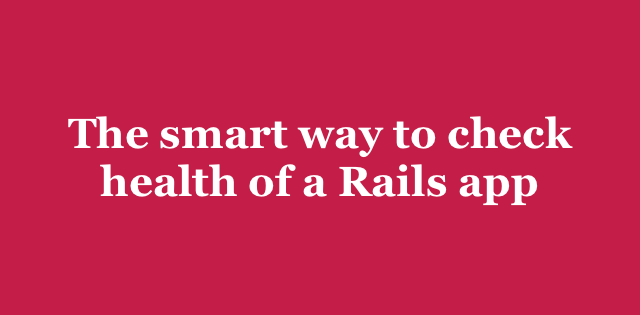 The smart way to check health of a Rails app | Arkency Blog
